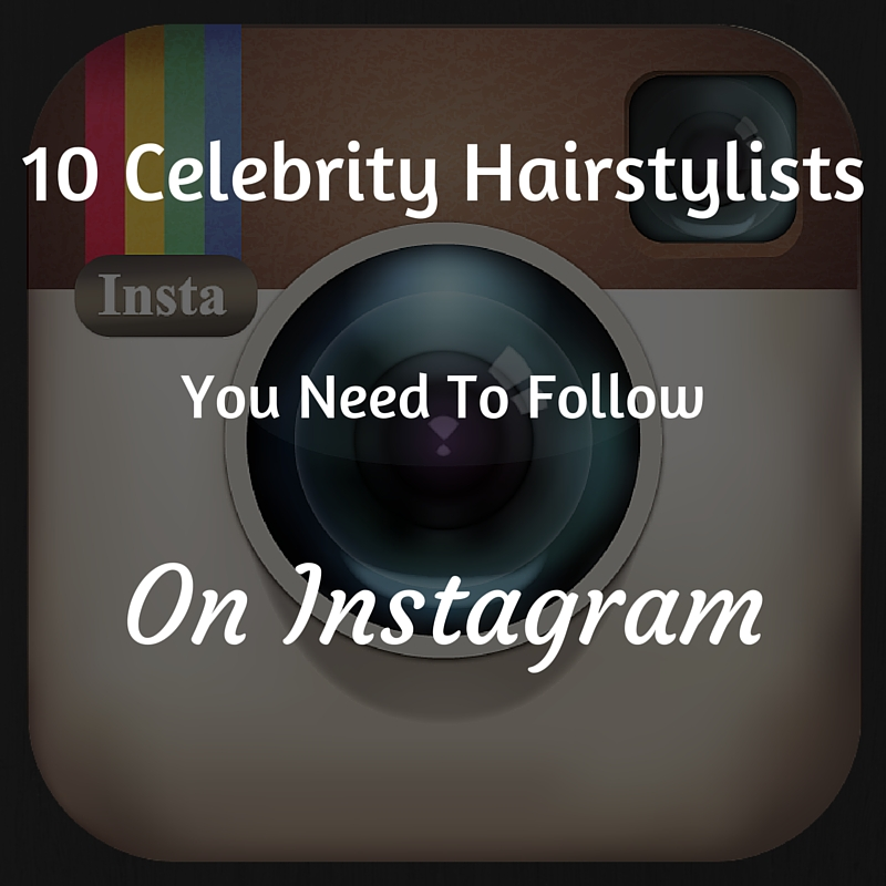 10 Celebrity Hairstylists You Need to follow on instagram